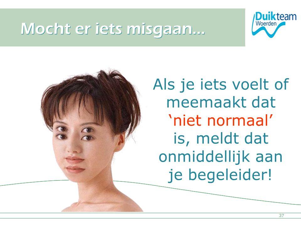 Nederlandse Onderwatersport Bond 37 Mocht er iets misgaan… Als je iets voelt of meemaakt dat 'niet normaal' is, meldt dat onmiddellijk aan je begeleid
