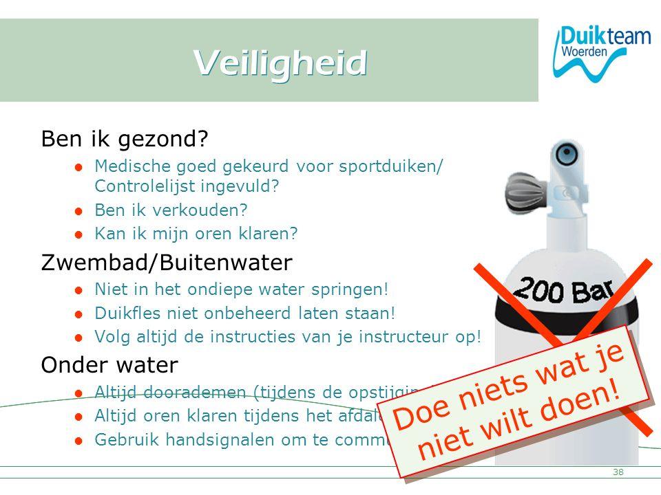 Nederlandse Onderwatersport Bond Veiligheid Ben ik gezond? Medische goed gekeurd voor sportduiken/ Controlelijst ingevuld? Ben ik verkouden? Kan ik mi