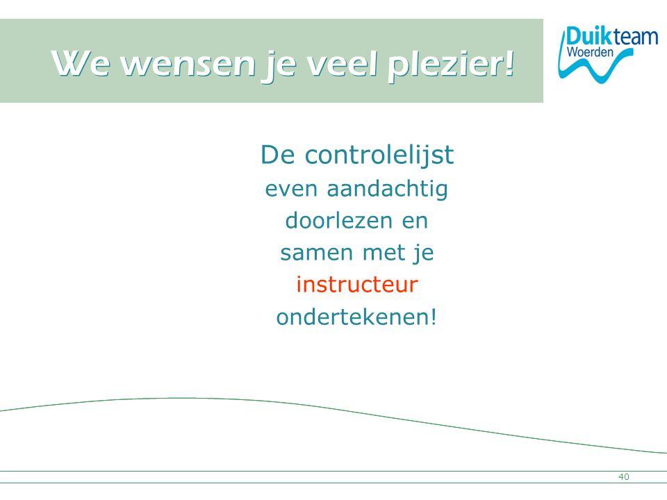 Nederlandse Onderwatersport Bond We wensen je veel plezier! De controlelijst even aandachtig doorlezen en samen met je instructeur ondertekenen! 40