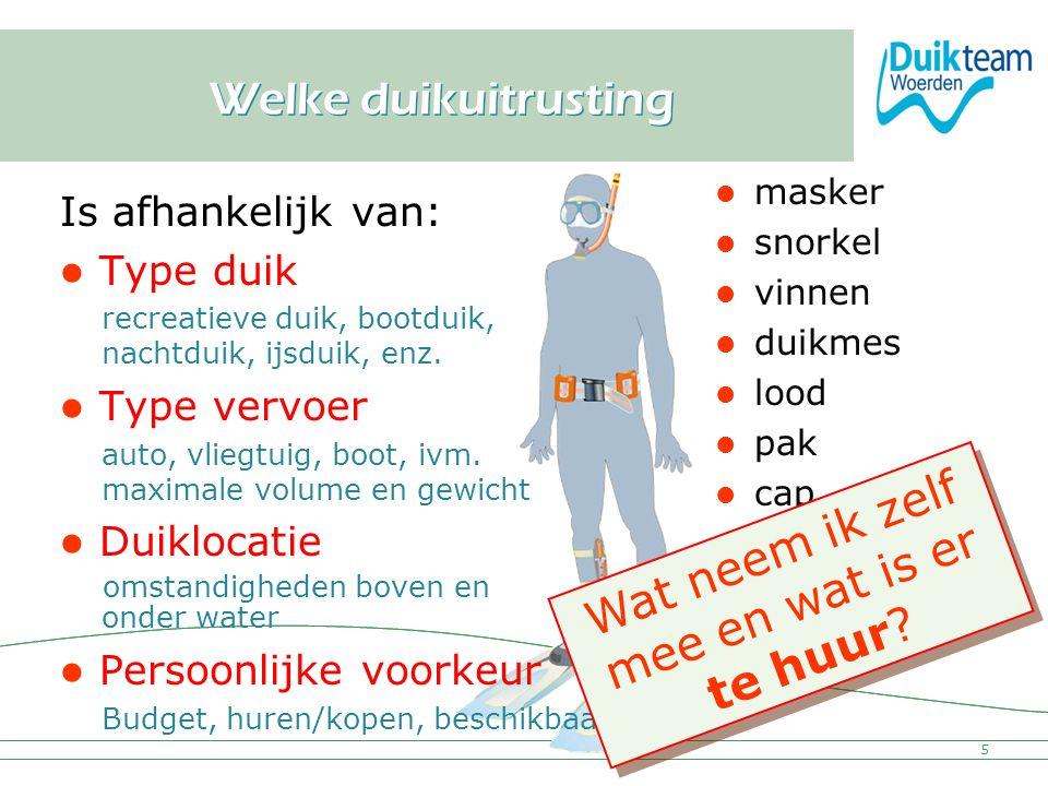 Nederlandse Onderwatersport Bond Welke duikuitrusting masker snorkel vinnen duikmes lood pak cap laarsjes handschoenen 5 Is afhankelijk van: Type duik