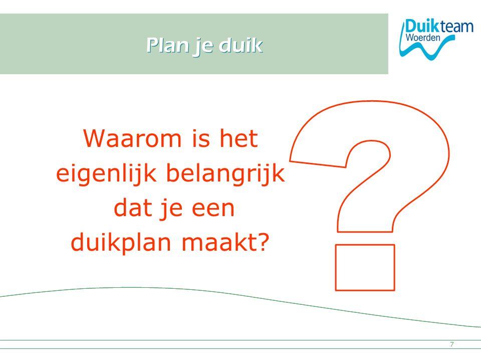 Nederlandse Onderwatersport Bond Plan je duik Waarom is het eigenlijk belangrijk dat je een duikplan maakt? 7