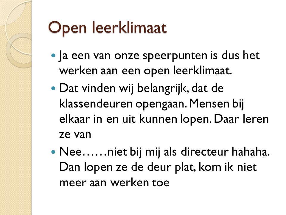 Open leerklimaat Ja een van onze speerpunten is dus het werken aan een open leerklimaat.