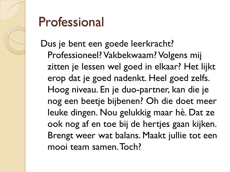 Professional Dus je bent een goede leerkracht. Professioneel.