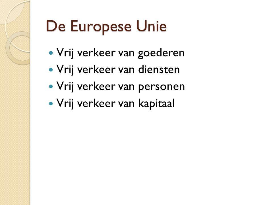 De Europese Unie Vrij verkeer van goederen Vrij verkeer van diensten Vrij verkeer van personen Vrij verkeer van kapitaal