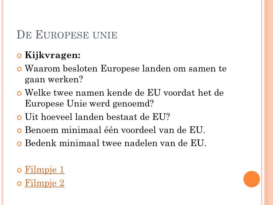 D E E UROPESE UNIE Kijkvragen: Waarom besloten Europese landen om samen te gaan werken.