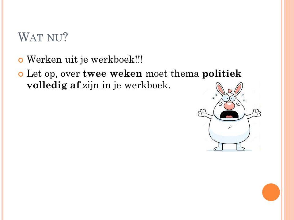 W AT NU . Werken uit je werkboek!!.