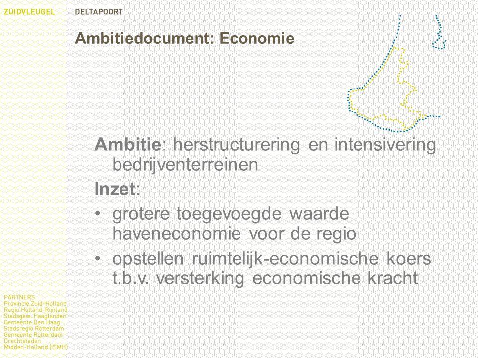 Ambitiedocument: Economie Ambitie: herstructurering en intensivering bedrijventerreinen Inzet: grotere toegevoegde waarde haveneconomie voor de regio opstellen ruimtelijk-economische koers t.b.v.