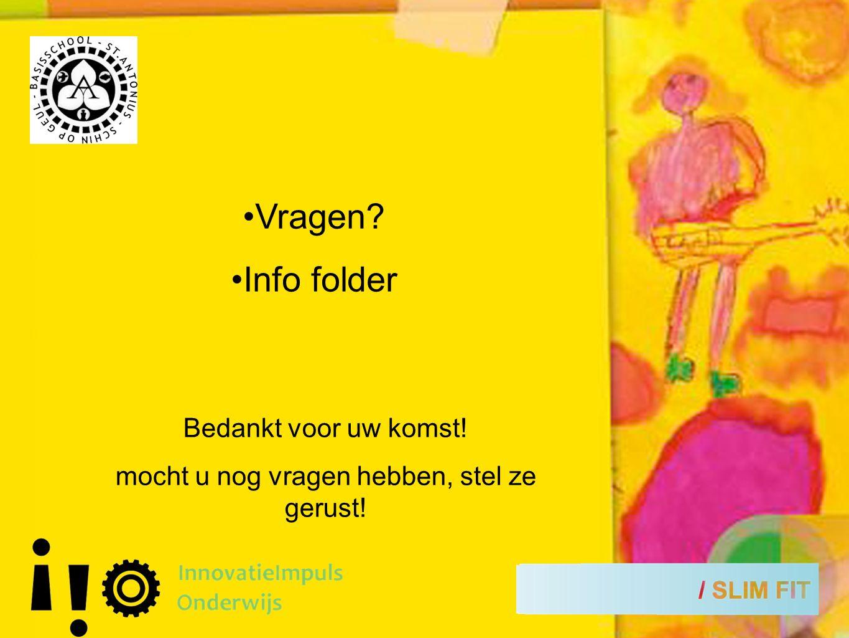Vragen Info folder Bedankt voor uw komst! mocht u nog vragen hebben, stel ze gerust!