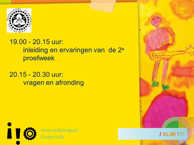 19.00 - 20.15 uur: inleiding en ervaringen van de 2 e proefweek 20.15 - 20.30 uur: vragen en afronding
