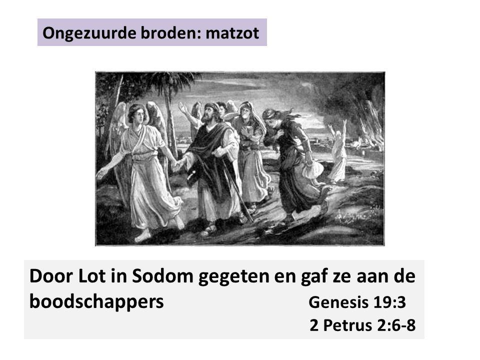 Ongezuurde broden: matzot Door Lot in Sodom gegeten en gaf ze aan de boodschappers Genesis 19:3 2 Petrus 2:6-8