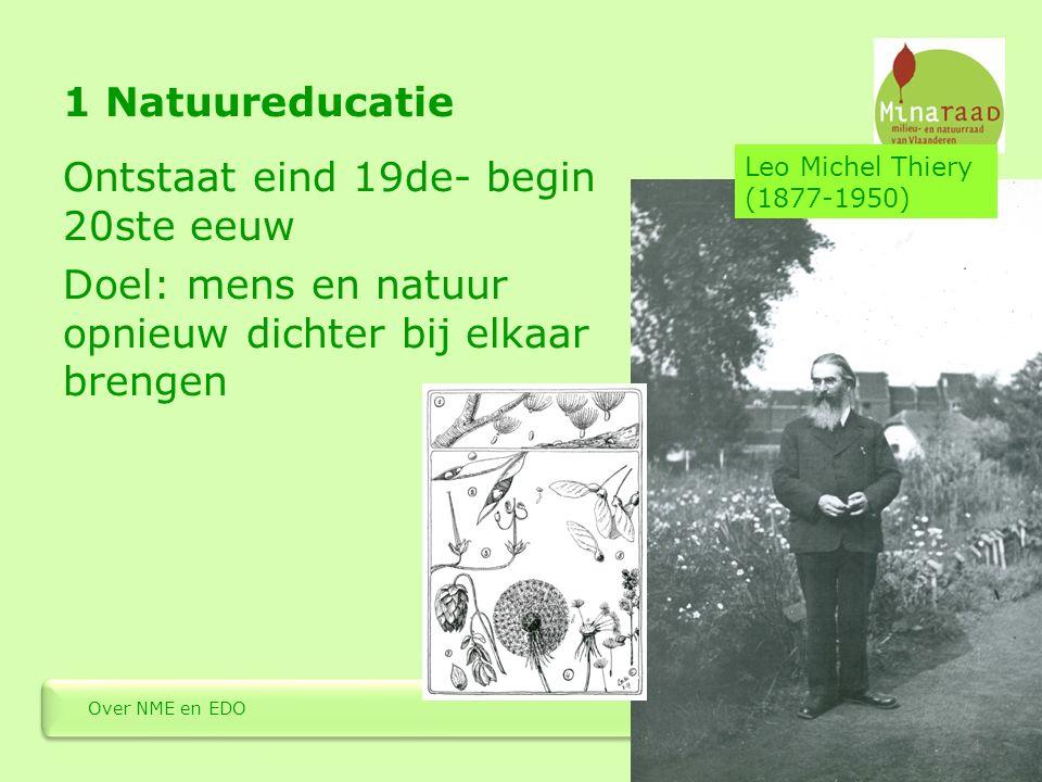 1 Natuureducatie Ontstaat eind 19de- begin 20ste eeuw Doel: mens en natuur opnieuw dichter bij elkaar brengen 4 Over NME en EDO Leo Michel Thiery (187