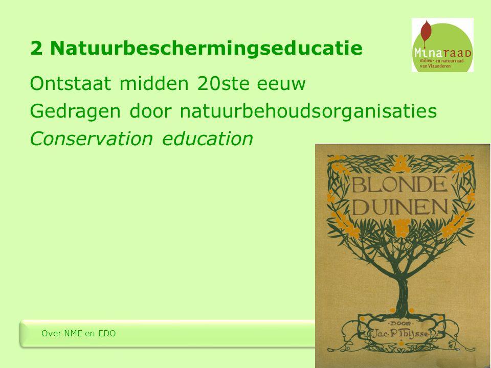 3 Natuur- en milieueducatie Ontstaat vanaf jaren 70 van 20ste eeuw Gedragen door nieuwe sociale bewegingen Environmental education 6 Over NME en EDO