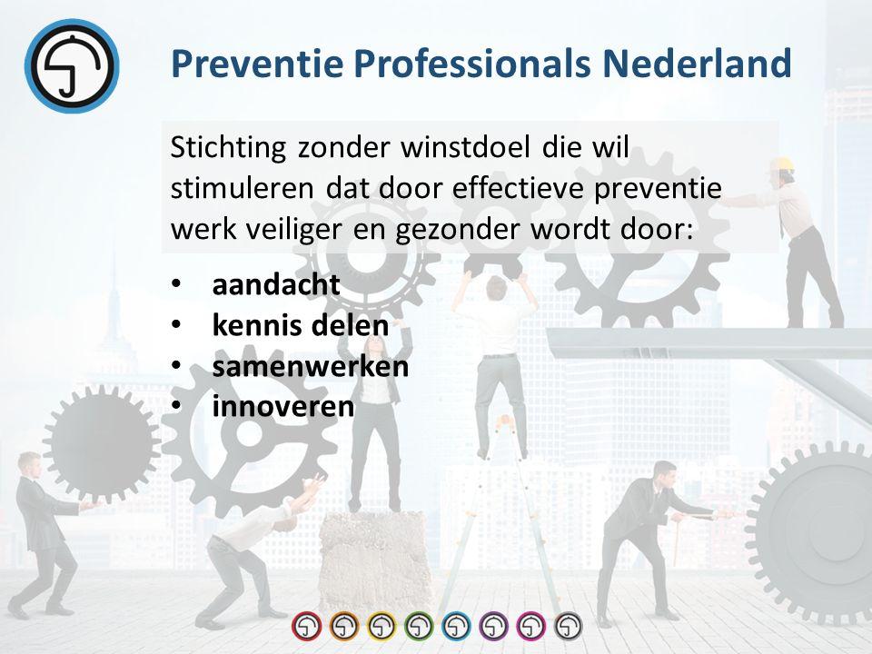 Stichting zonder winstdoel die wil stimuleren dat door effectieve preventie werk veiliger en gezonder wordt door: Preventie Professionals Nederland aandacht kennis delen samenwerken innoveren