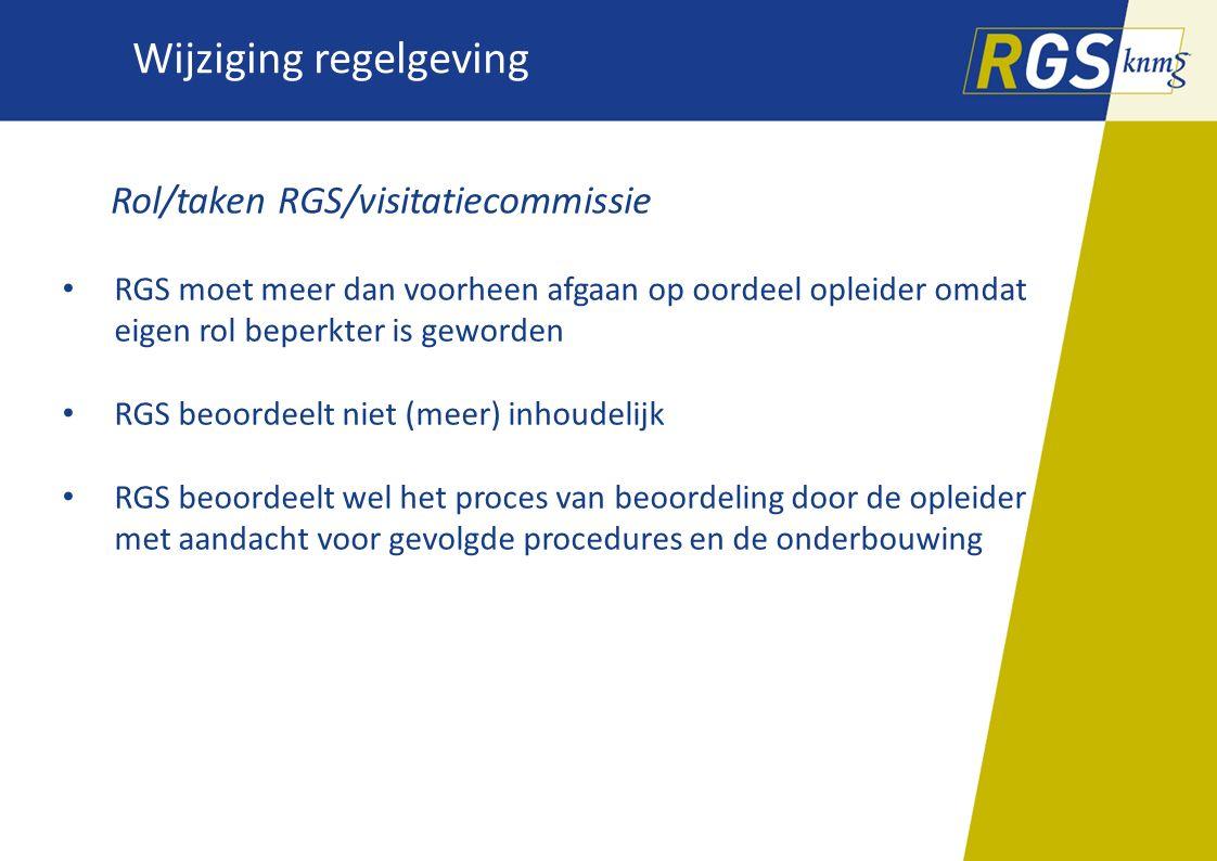 Wijziging regelgeving Rol/taken RGS/visitatiecommissie RGS moet meer dan voorheen afgaan op oordeel opleider omdat eigen rol beperkter is geworden RGS
