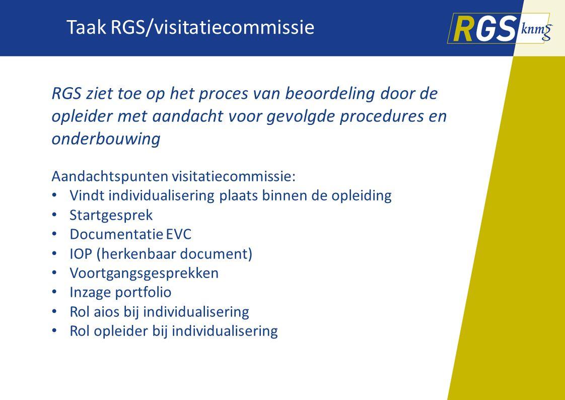 Taak RGS/visitatiecommissie RGS ziet toe op het proces van beoordeling door de opleider met aandacht voor gevolgde procedures en onderbouwing Aandacht