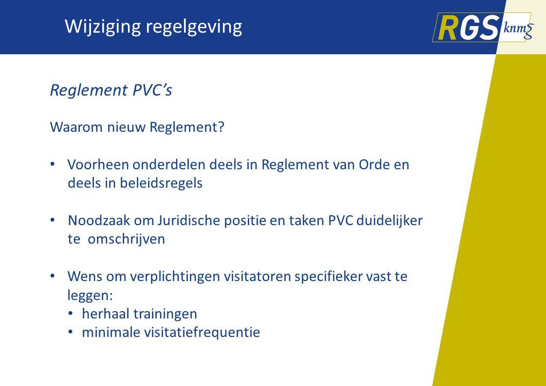 Wijziging regelgeving Reglement PVC's Waarom nieuw Reglement? Voorheen onderdelen deels in Reglement van Orde en deels in beleidsregels Noodzaak om Ju
