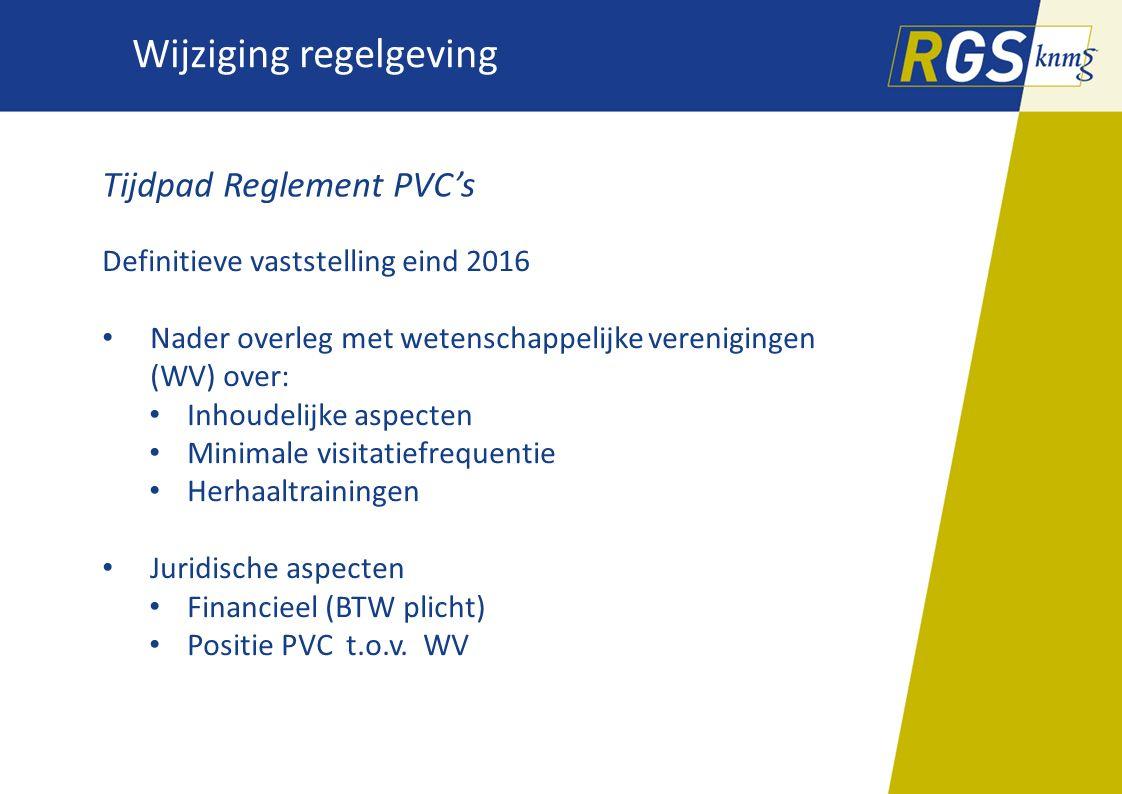 Wijziging regelgeving Tijdpad Reglement PVC's Definitieve vaststelling eind 2016 Nader overleg met wetenschappelijke verenigingen (WV) over: Inhoudeli