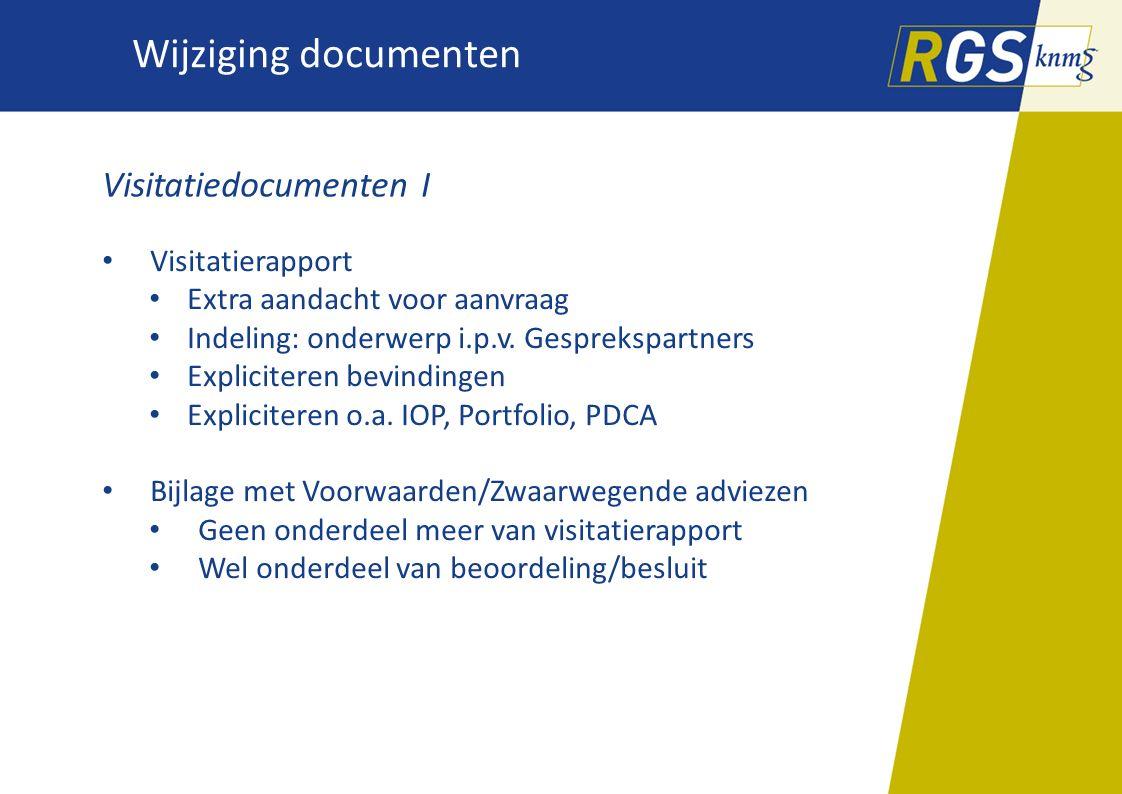 Wijziging documenten Visitatiedocumenten I Visitatierapport Extra aandacht voor aanvraag Indeling: onderwerp i.p.v. Gesprekspartners Expliciteren bevi