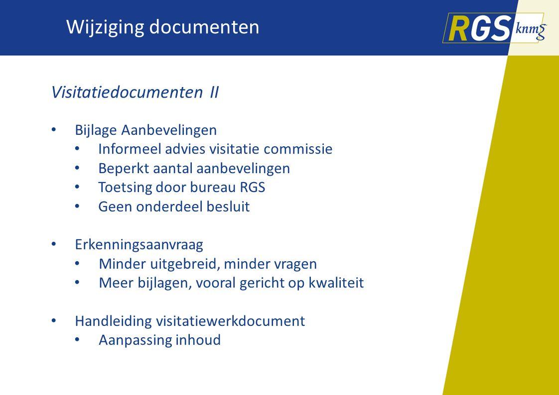 Wijziging documenten Visitatiedocumenten II Bijlage Aanbevelingen Informeel advies visitatie commissie Beperkt aantal aanbevelingen Toetsing door bure