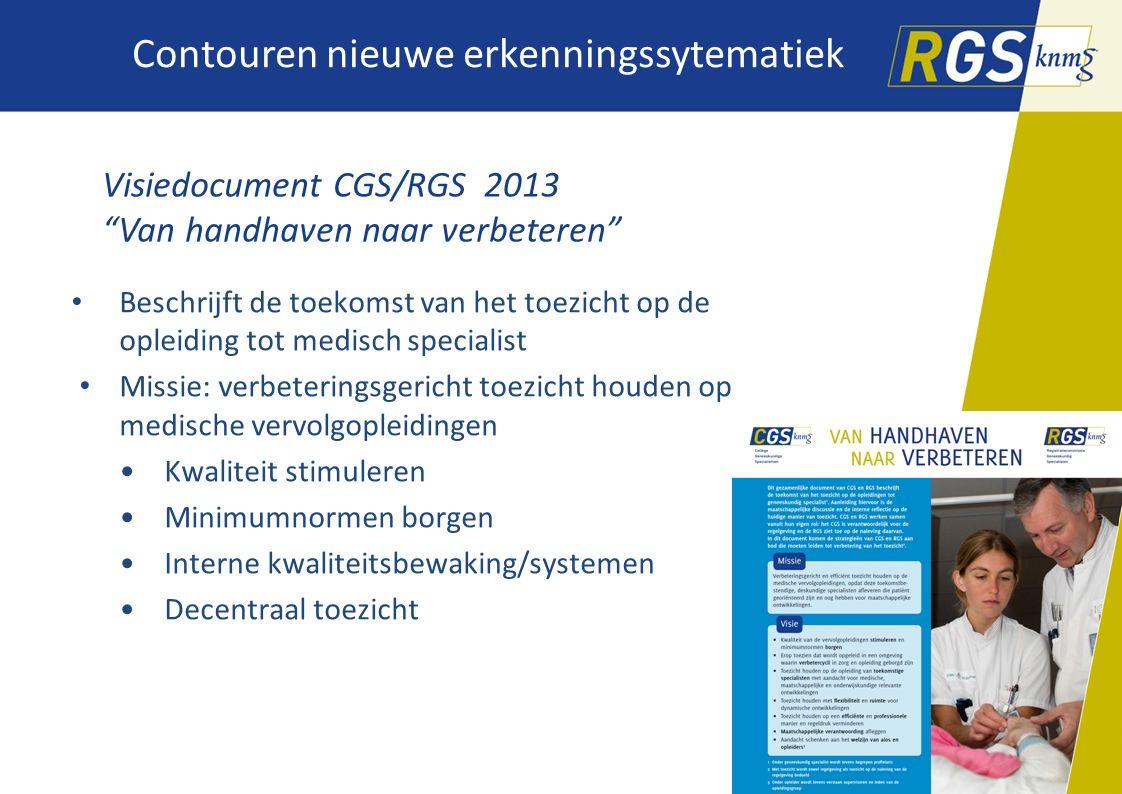 """Contouren nieuwe erkenningssytematiek Visiedocument CGS/RGS 2013 """"Van handhaven naar verbeteren"""" Beschrijft de toekomst van het toezicht op de opleidi"""