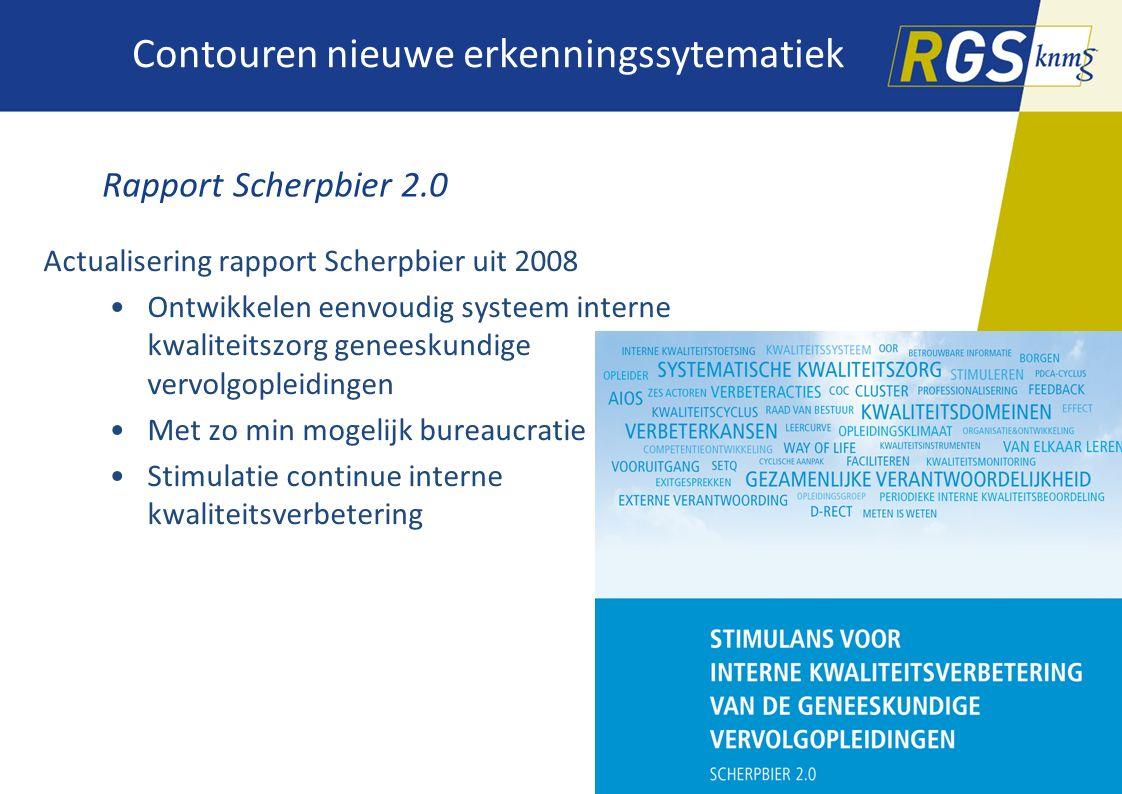 Contouren nieuwe erkenningssytematiek Rapport Scherpbier 2.0 Actualisering rapport Scherpbier uit 2008 Ontwikkelen eenvoudig systeem interne kwaliteit