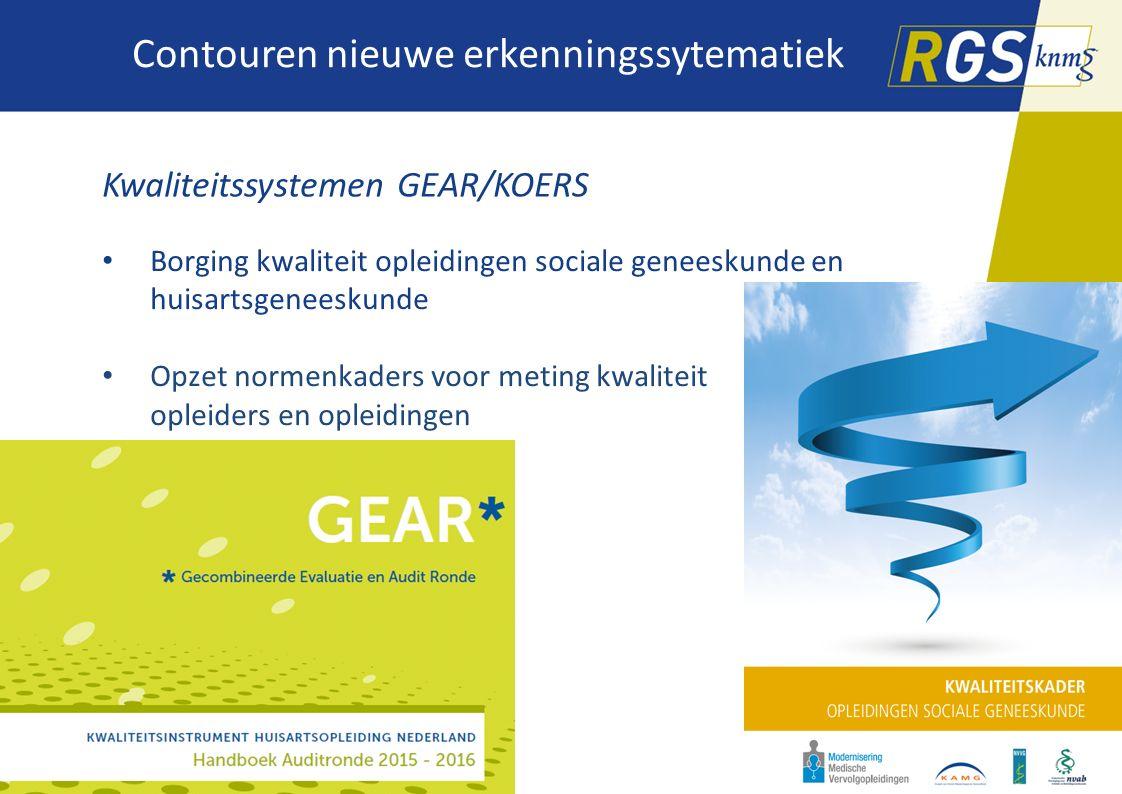Contouren nieuwe erkenningssytematiek Kwaliteitssystemen GEAR/KOERS Borging kwaliteit opleidingen sociale geneeskunde en huisartsgeneeskunde Opzet nor
