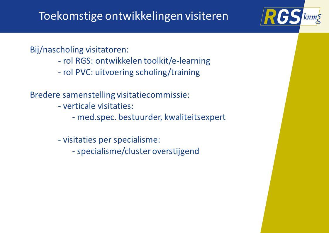 Toekomstige ontwikkelingen visiteren Bij/nascholing visitatoren: - rol RGS: ontwikkelen toolkit/e-learning - rol PVC: uitvoering scholing/training Bre