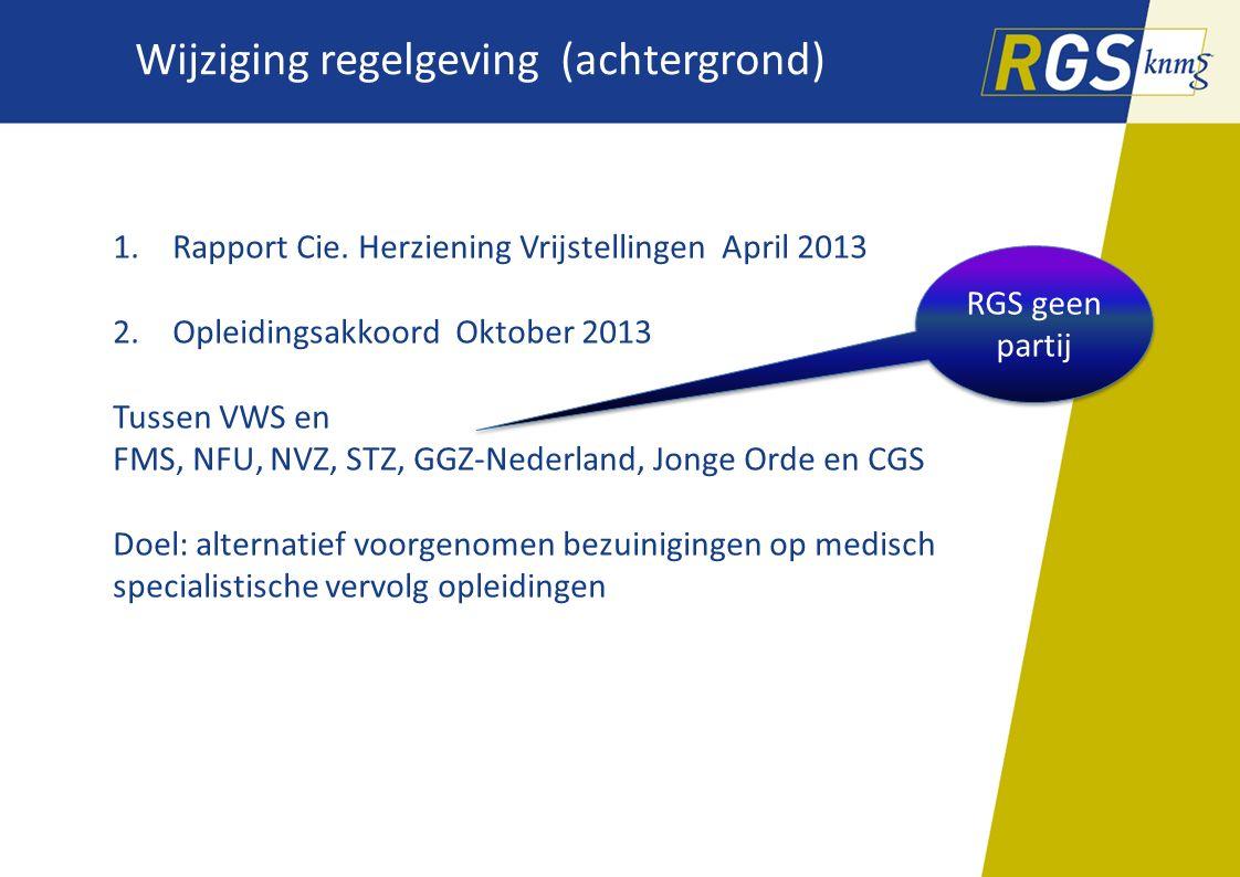 1.Rapport Cie. Herziening Vrijstellingen April 2013 2.Opleidingsakkoord Oktober 2013 Tussen VWS en FMS, NFU, NVZ, STZ, GGZ-Nederland, Jonge Orde en CG