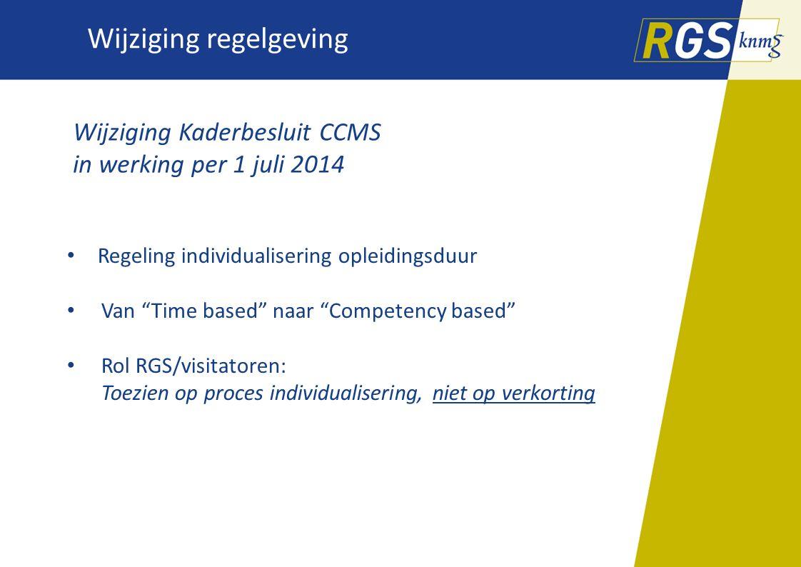 "Wijziging regelgeving Wijziging Kaderbesluit CCMS in werking per 1 juli 2014 Regeling individualisering opleidingsduur Van ""Time based"" naar ""Competen"