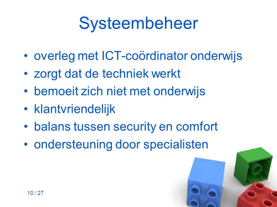 10 / 27 Systeembeheer overleg met ICT-coördinator onderwijs zorgt dat de techniek werkt bemoeit zich niet met onderwijs klantvriendelijk balans tussen