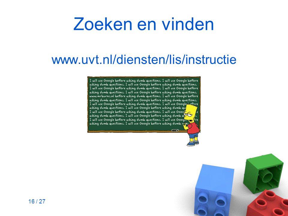 16 / 27 Zoeken en vinden www.uvt.nl/diensten/lis/instructie