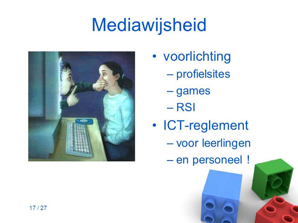 17 / 27 Mediawijsheid voorlichting –profielsites –games –RSI ICT-reglement –voor leerlingen –en personeel !