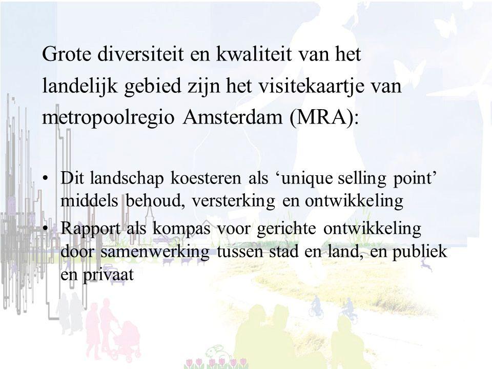 Grote diversiteit en kwaliteit van het landelijk gebied zijn het visitekaartje van metropoolregio Amsterdam (MRA): Dit landschap koesteren als 'unique selling point' middels behoud, versterking en ontwikkeling Rapport als kompas voor gerichte ontwikkeling door samenwerking tussen stad en land, en publiek en privaat