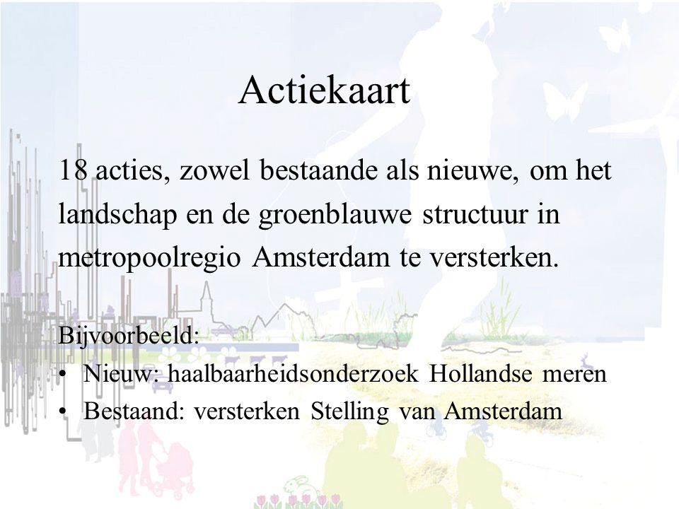 Actiekaart 18 acties, zowel bestaande als nieuwe, om het landschap en de groenblauwe structuur in metropoolregio Amsterdam te versterken.