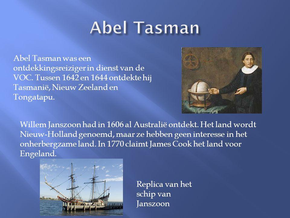Abel Tasman was een ontdekkingsreiziger in dienst van de VOC. Tussen 1642 en 1644 ontdekte hij Tasmanië, Nieuw Zeeland en Tongatapu. Willem Janszoon h
