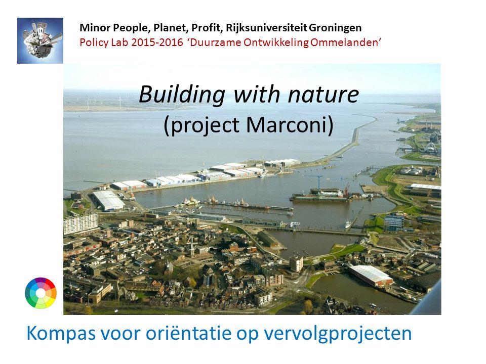 Building with nature (project Marconi) Kompas voor oriëntatie op vervolgprojecten Minor People, Planet, Profit, Rijksuniversiteit Groningen Policy Lab 2015-2016 'Duurzame Ontwikkeling Ommelanden'