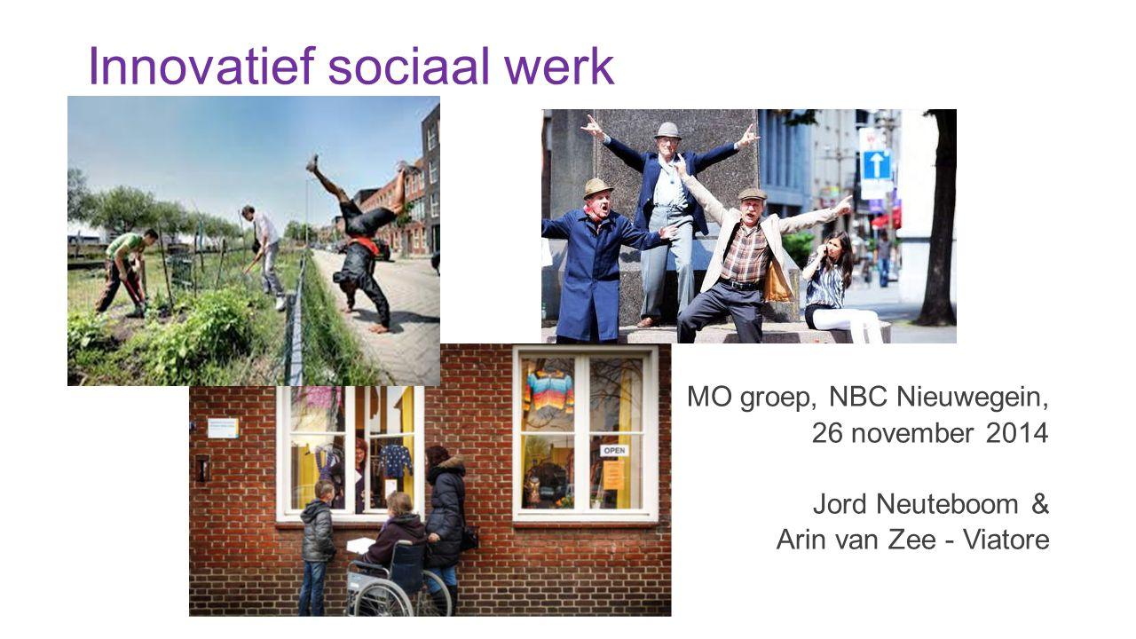 Innovatief sociaal werk MO groep, NBC Nieuwegein, 26 november 2014 Jord Neuteboom & Arin van Zee - Viatore