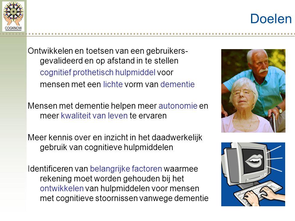 Doelen Ontwikkelen en toetsen van een gebruikers- gevalideerd en op afstand in te stellen cognitief prothetisch hulpmiddel voor mensen met een lichte vorm van dementie Mensen met dementie helpen meer autonomie en meer kwaliteit van leven te ervaren Meer kennis over en inzicht in het daadwerkelijk gebruik van cognitieve hulpmiddelen Identificeren van belangrijke factoren waarmee rekening moet worden gehouden bij het ontwikkelen van hulpmiddelen voor mensen met cognitieve stoornissen vanwege dementie