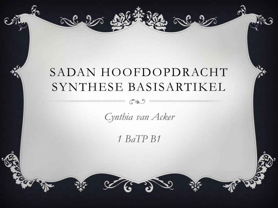SADAN HOOFDOPDRACHT SYNTHESE BASISARTIKEL Cynthia van Acker 1 BaTP B1