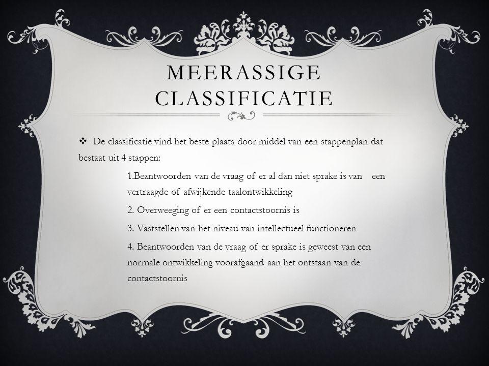 MEERASSIGE CLASSIFICATIE  De classificatie vind het beste plaats door middel van een stappenplan dat bestaat uit 4 stappen: 1.Beantwoorden van de vraag of er al dan niet sprake is van een vertraagde of afwijkende taalontwikkeling 2.