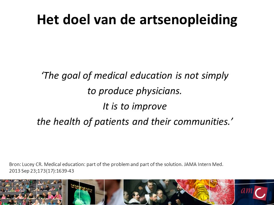 'The goal of medical education is not simply to produce physicians. It is to improve the health of patients and their communities.' Het doel van de ar