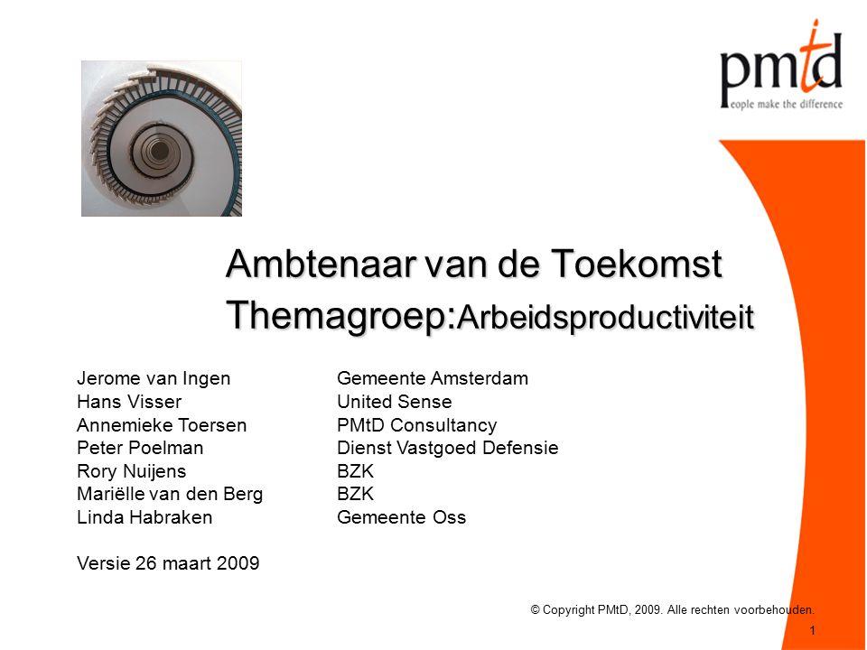 1 Ambtenaar van de Toekomst Themagroep: Arbeidsproductiviteit © Copyright PMtD, 2009.