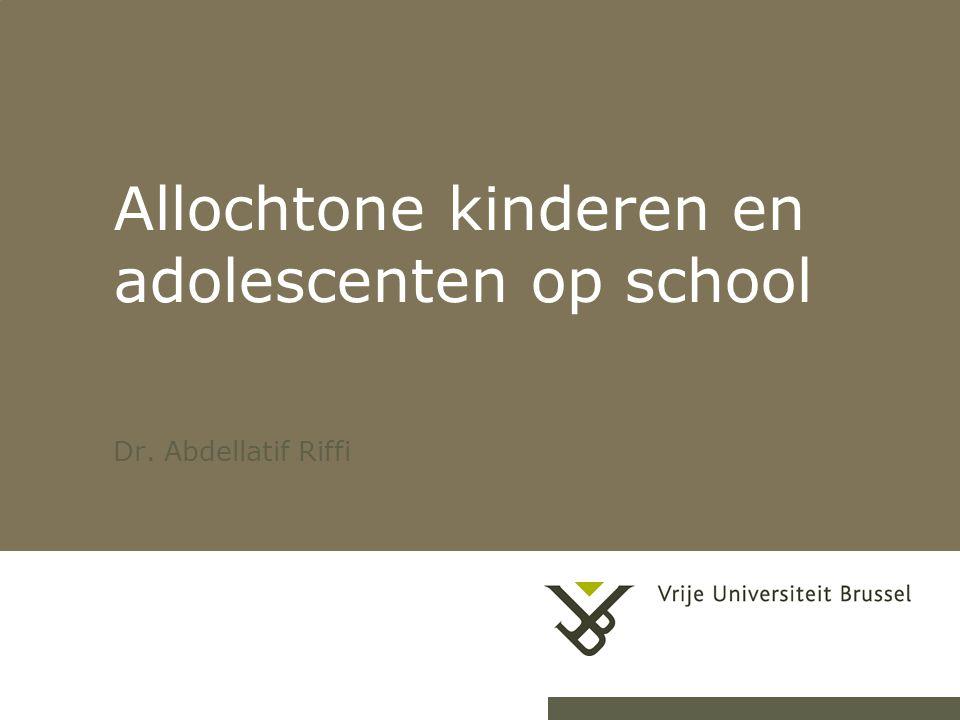 Allochtone kinderen en adolescenten op school Dr. Abdellatif Riffi