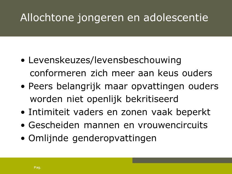 Pag. Allochtone jongeren en adolescentie Levenskeuzes/levensbeschouwing conformeren zich meer aan keus ouders Peers belangrijk maar opvattingen ouders