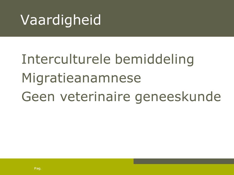 Pag. Vaardigheid Interculturele bemiddeling Migratieanamnese Geen veterinaire geneeskunde