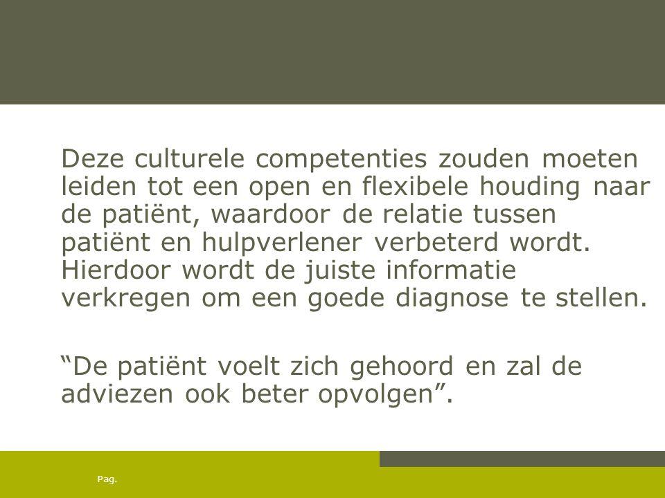 Pag. Deze culturele competenties zouden moeten leiden tot een open en flexibele houding naar de patiënt, waardoor de relatie tussen patiënt en hulpver