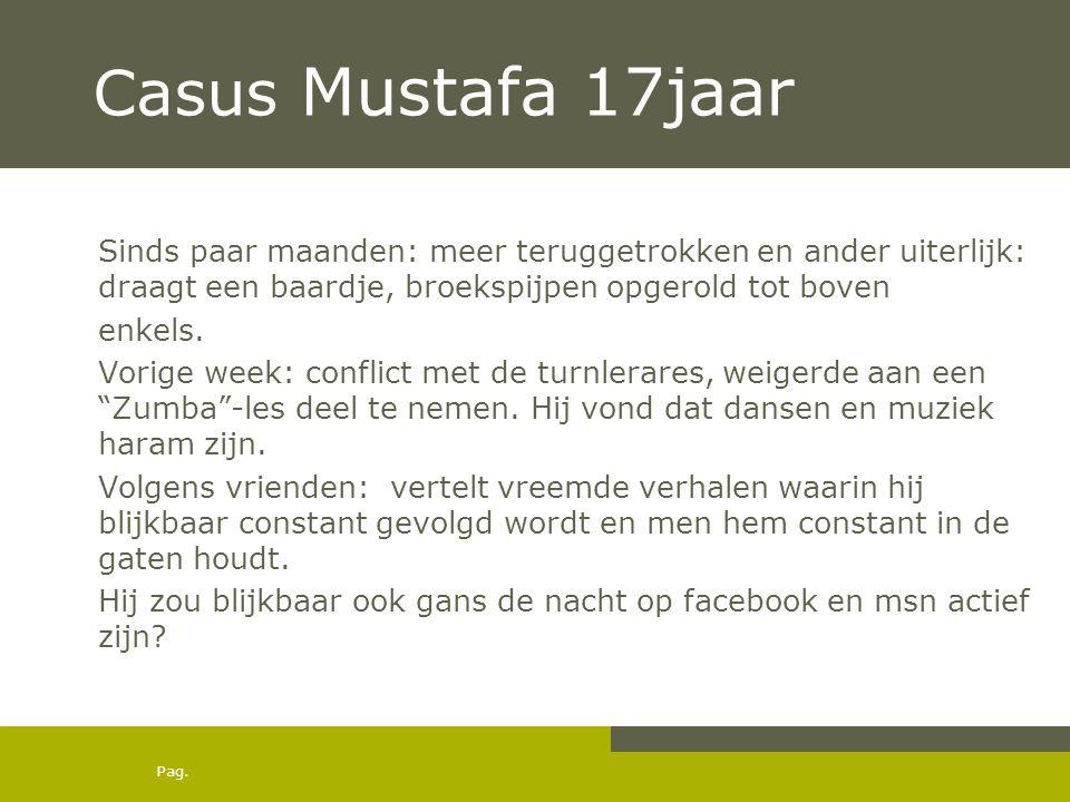 Pag. Casus Mustafa 17jaar Sinds paar maanden: meer teruggetrokken en ander uiterlijk: draagt een baardje, broekspijpen opgerold tot boven enkels. Vori