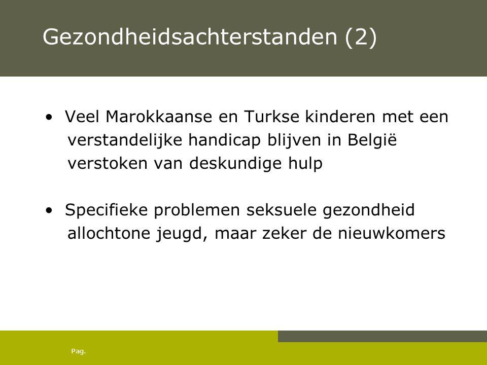 Pag. Gezondheidsachterstanden (2) Veel Marokkaanse en Turkse kinderen met een verstandelijke handicap blijven in België verstoken van deskundige hulp
