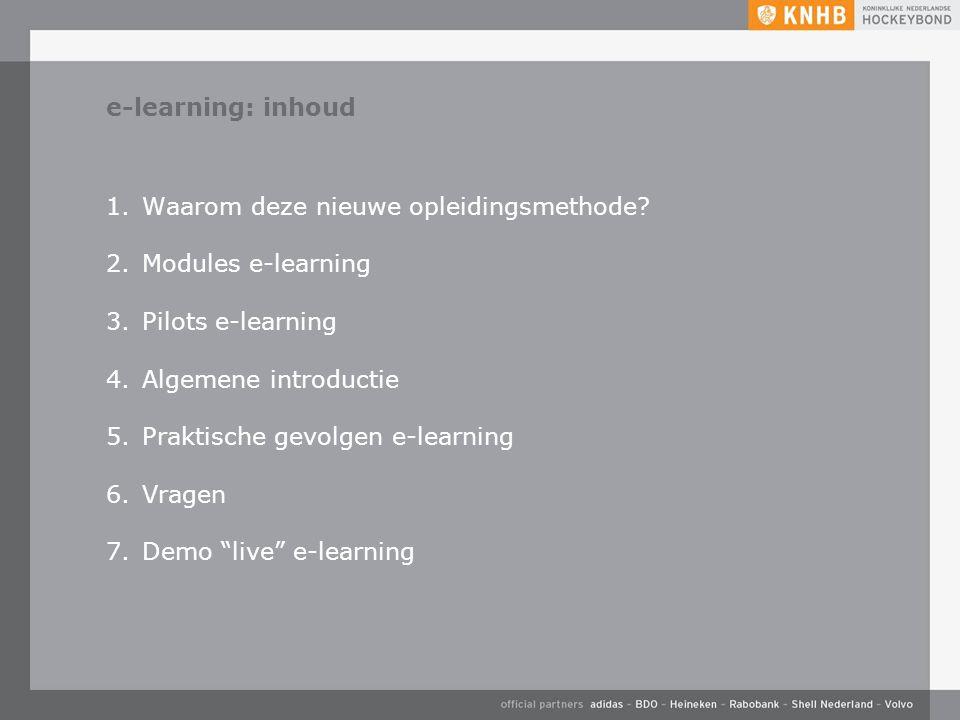 e-learning: inhoud 1.Waarom deze nieuwe opleidingsmethode? 2.Modules e-learning 3.Pilots e-learning 4.Algemene introductie 5.Praktische gevolgen e-lea
