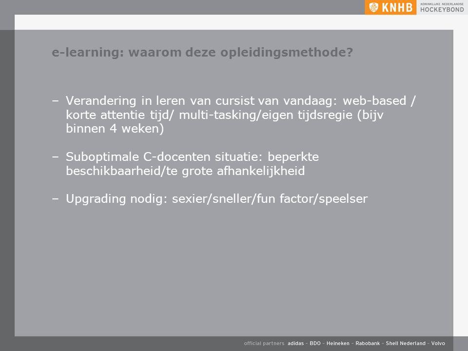 e-learning: waarom deze opleidingsmethode? –Verandering in leren van cursist van vandaag: web-based / korte attentie tijd/ multi-tasking/eigen tijdsre